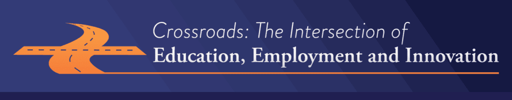 Crossroads: The Intersection of Education, Employment and Innovation